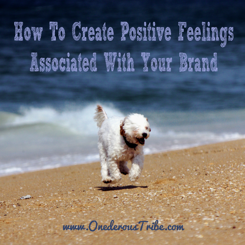 How To Create Positive Feelings Associated with Your Brand Business Inspiration