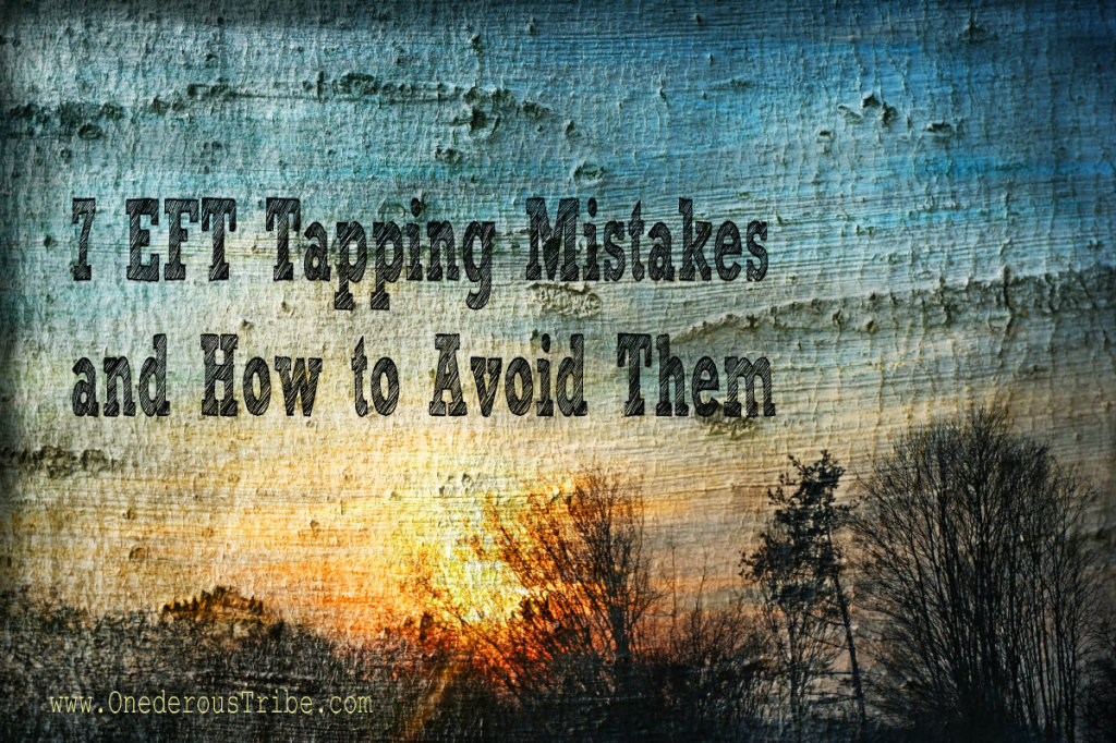 7 EFT Tapping Mistakes and How to Avoid Them