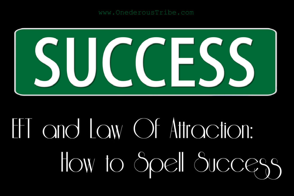 EFT and Law of Attraction How to Spell Success Inspired Action