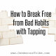 How to Break Free from Bad Habits with Tapping Inspired Action